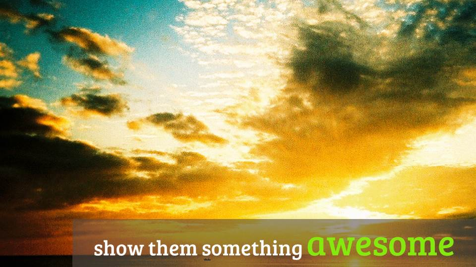 Show them something awesome - optimise your name